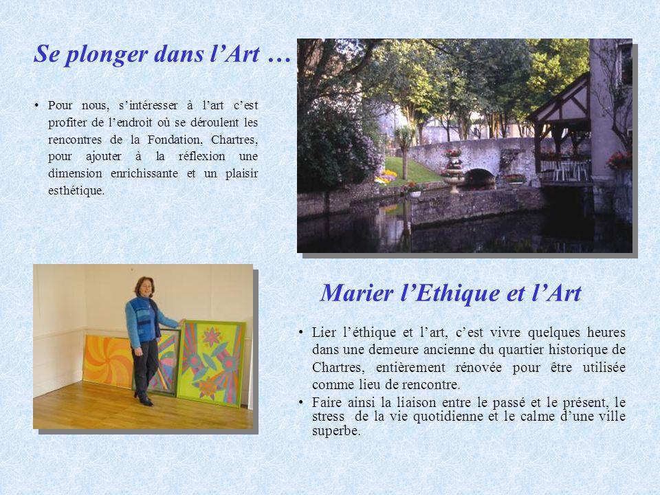 Pour nous, sintéresser à lart cest profiter de lendroit où se déroulent les rencontres de la Fondation, Chartres, pour ajouter à la réflexion une dime
