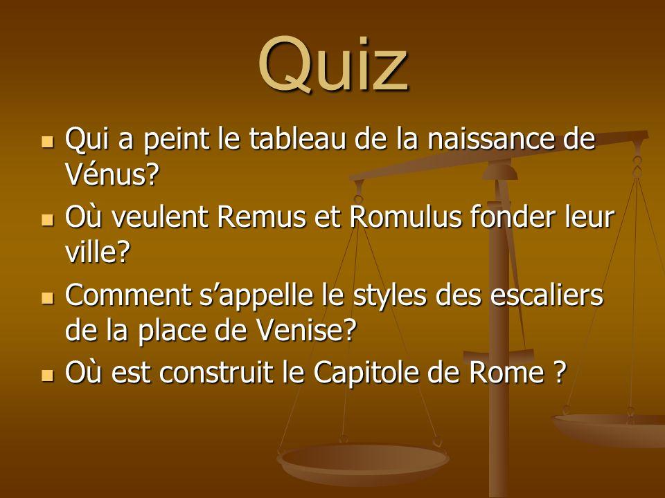 Quiz Qui a peint le tableau de la naissance de Vénus? Qui a peint le tableau de la naissance de Vénus? Où veulent Remus et Romulus fonder leur ville?