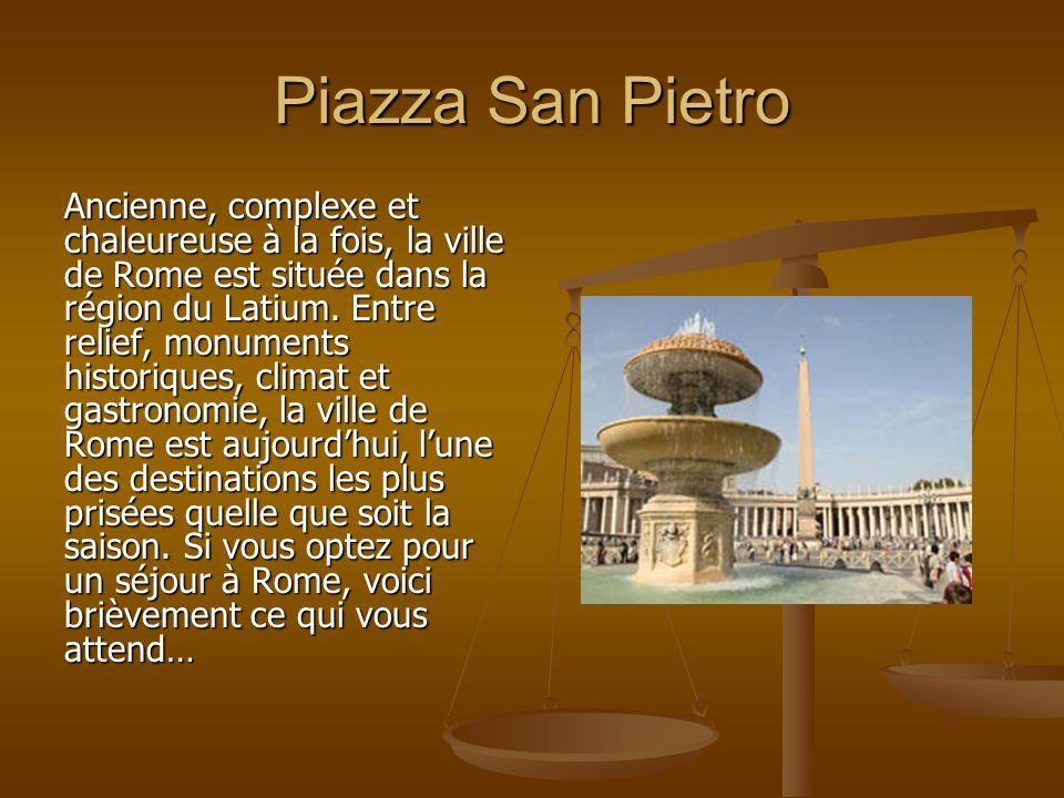 Piazza San Pietro Ancienne, complexe et chaleureuse à la fois, la ville de Rome est située dans la région du Latium. Entre relief, monuments historiqu