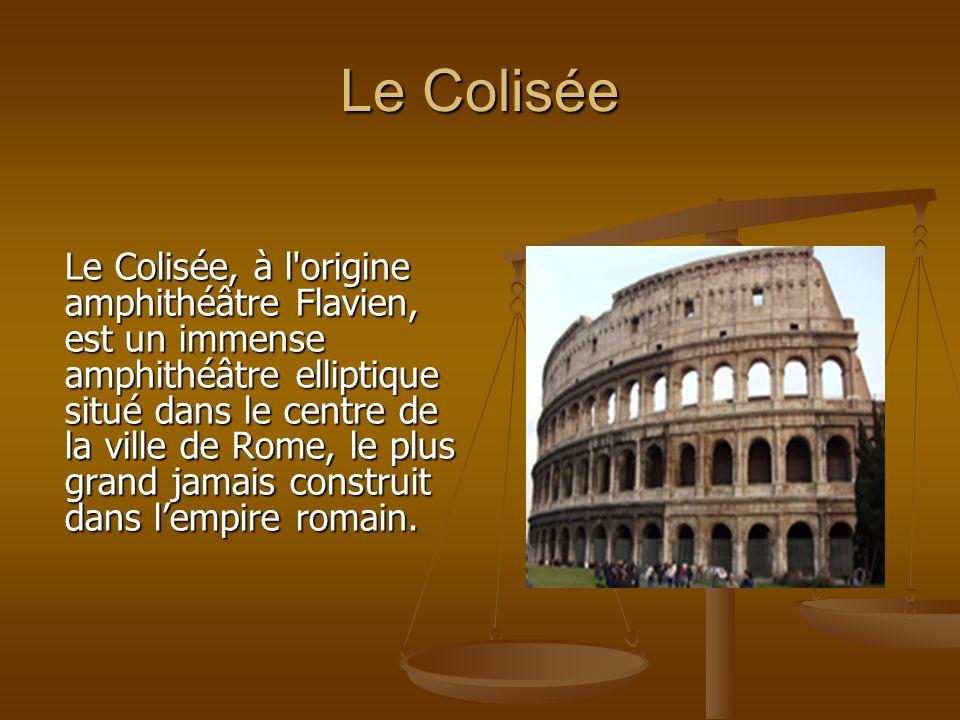 Le Colisée Le Colisée, à l'origine amphithéâtre Flavien, est un immense amphithéâtre elliptique situé dans le centre de la ville de Rome, le plus gran
