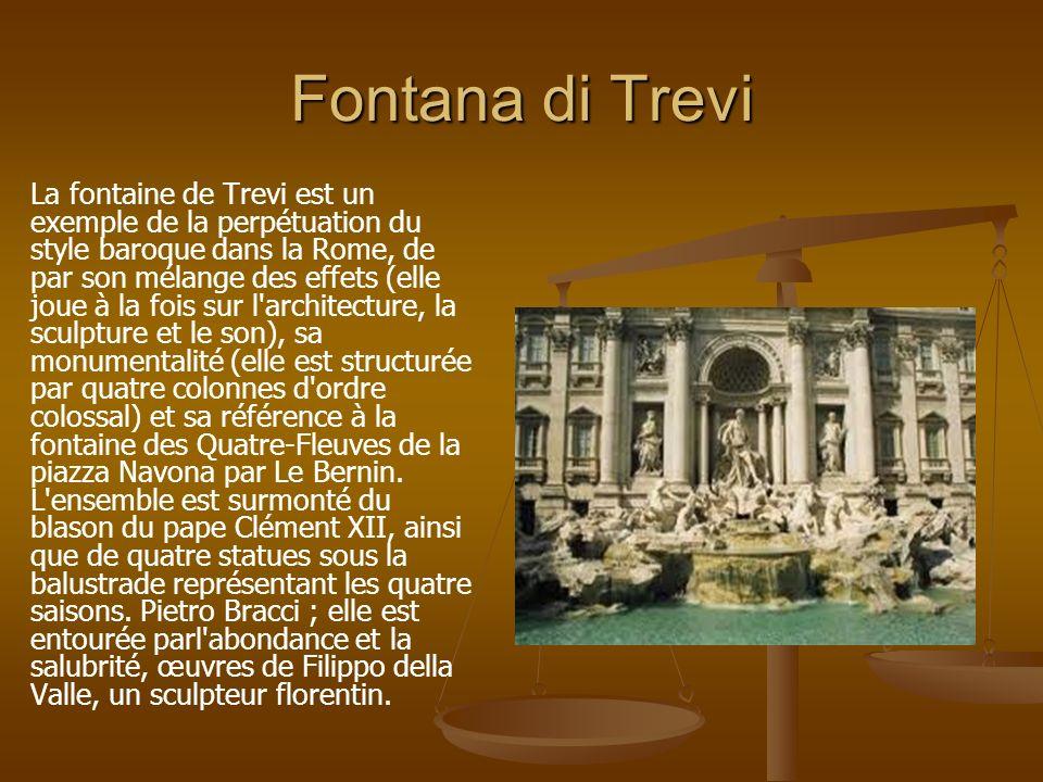 Fontana di Trevi La fontaine de Trevi est un exemple de la perpétuation du style baroque dans la Rome, de par son mélange des effets (elle joue à la f