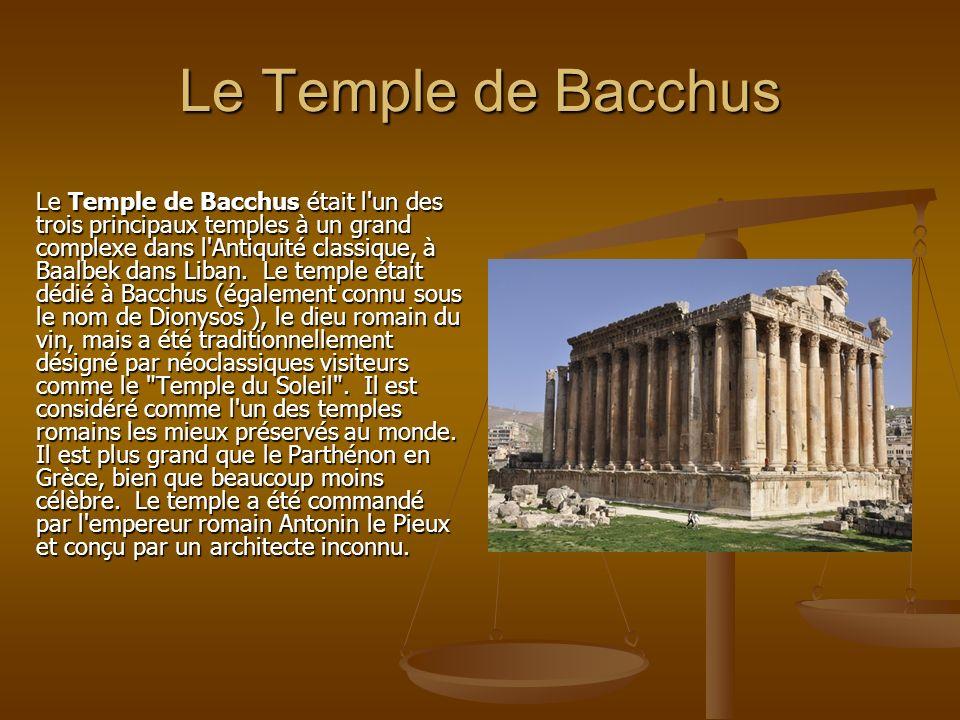 Le Temple de Bacchus Le Temple de Bacchus était l'un des trois principaux temples à un grand complexe dans l'Antiquité classique, à Baalbek dans Liban