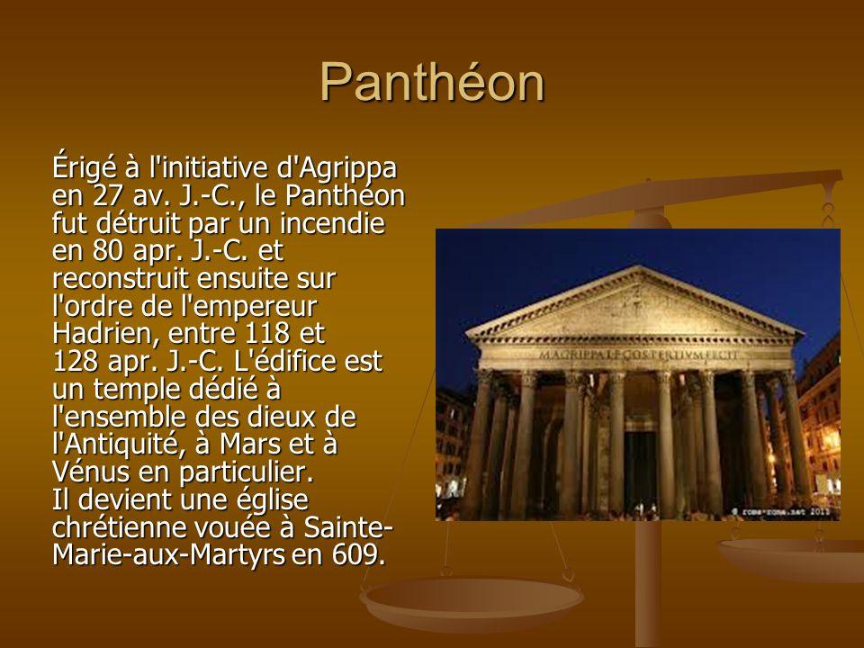 Panthéon Érigé à l'initiative d'Agrippa en 27 av. J.-C., le Panthéon fut détruit par un incendie en 80 apr. J.-C. et reconstruit ensuite sur l'ordre d