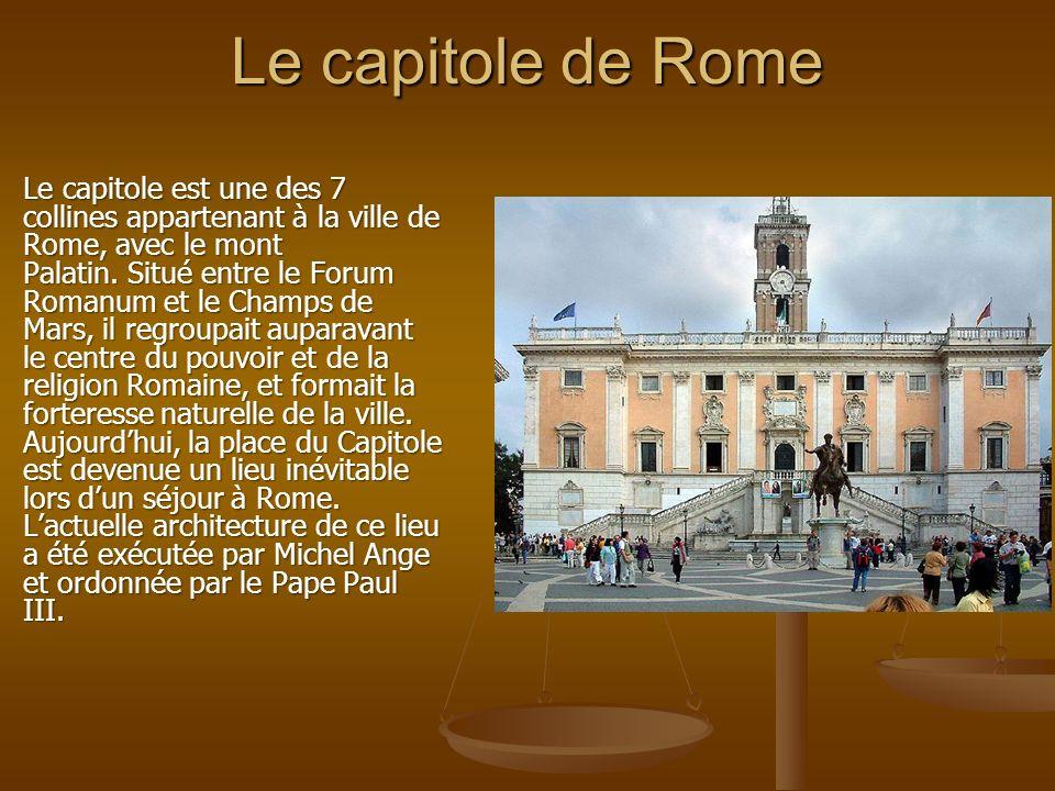 Le capitole de Rome Le capitole est une des 7 collines appartenant à la ville de Rome, avec le mont Palatin. Situé entre le Forum Romanum et le Champs