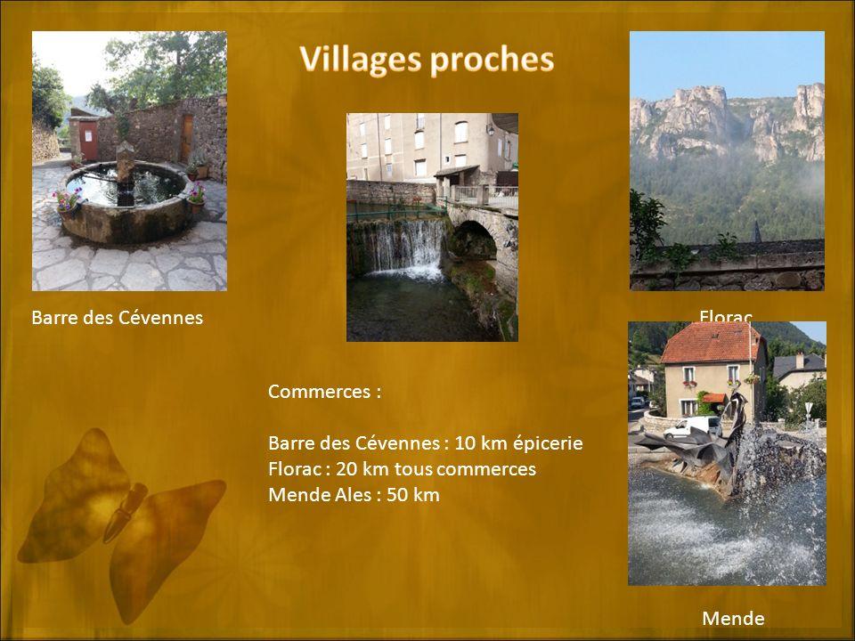 Commerces : Barre des Cévennes : 10 km épicerie Florac : 20 km tous commerces Mende Ales : 50 km Barre des CévennesFlorac Mende Florac