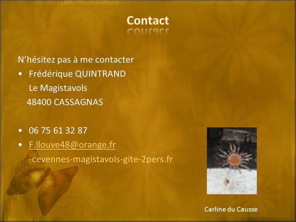 Nhésitez pas à me contacter Frédérique QUINTRAND Le Magistavols 48400 CASSAGNAS 06 75 61 32 87 F.llouve48@orange.fr -cevennes-magistavols-gite-2pers.fr Carline du Causse