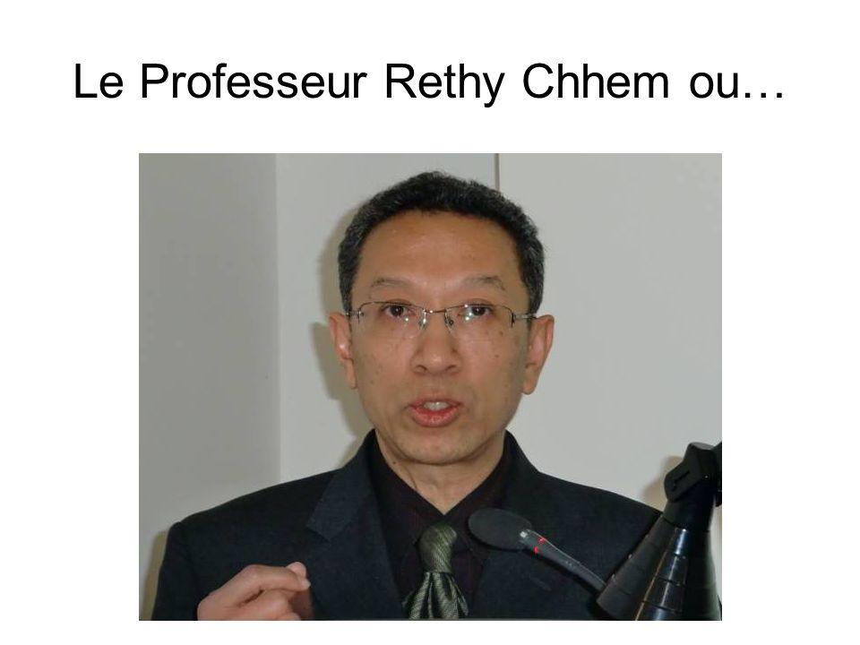 Le Professeur Rethy Chhem ou…
