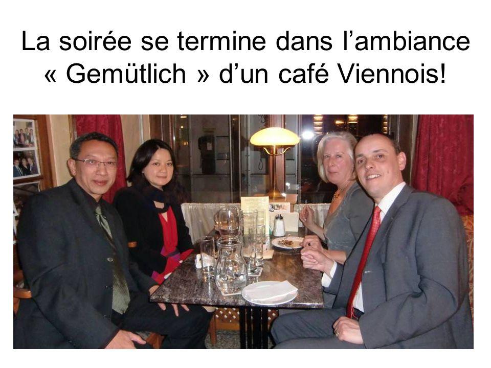 La soirée se termine dans lambiance « Gemütlich » dun café Viennois!