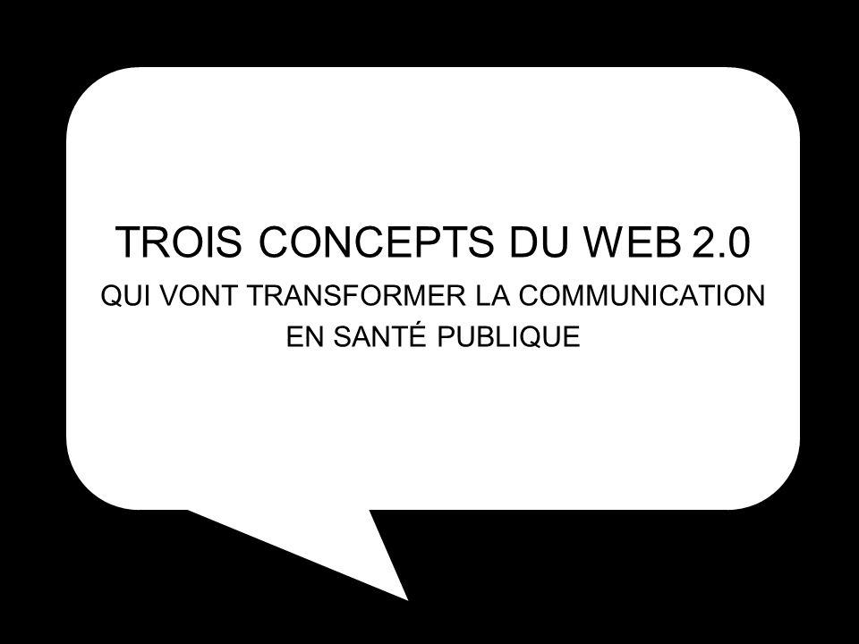 TROIS CONCEPTS DU WEB 2.0 QUI VONT TRANSFORMER LA COMMUNICATION EN SANTÉ PUBLIQUE