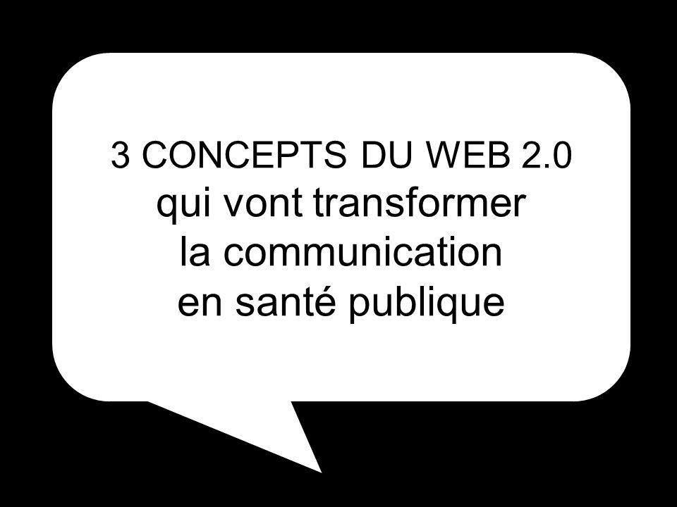 3 CONCEPTS DU WEB 2.0 qui vont transformer la communication en santé publique