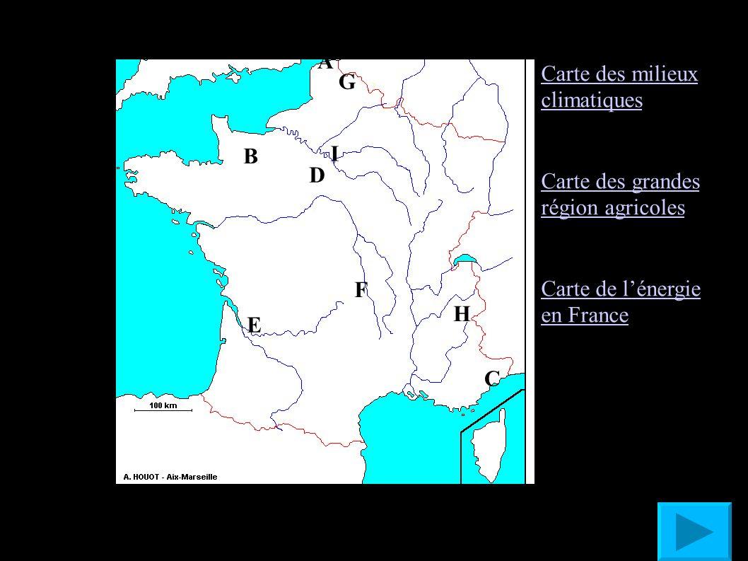 A B C D E F G H I Carte des milieux climatiques Carte des grandes région agricoles Carte de lénergie en France