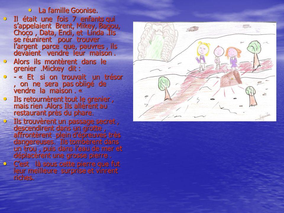 La famille Goonise. La famille Goonise. Il était une fois 7 enfants qui sappelaient Brent, Mikey, Bagou, Choco, Data, Endi, et Linda.Ils se réunirent