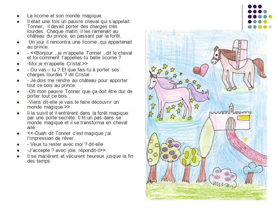La licorne et son monde magique. Il était une fois un pauvre cheval qui sappelait Tonner, il devait porter des charges très lourdes. Chaque matin, il