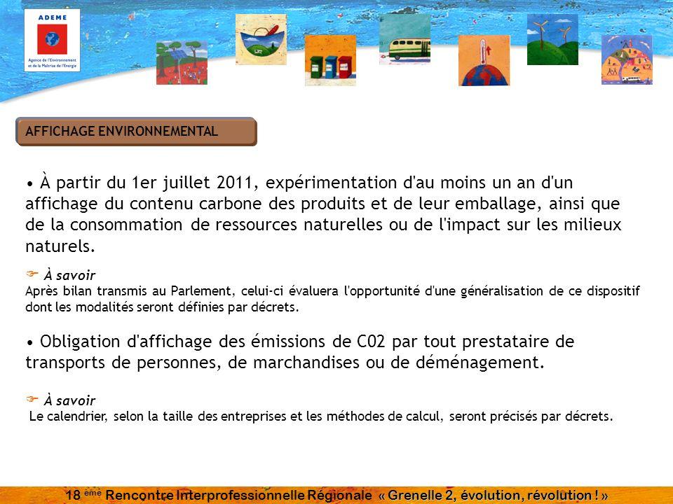 À partir du 1er juillet 2011, expérimentation d au moins un an d un affichage du contenu carbone des produits et de leur emballage, ainsi que de la consommation de ressources naturelles ou de l impact sur les milieux naturels.