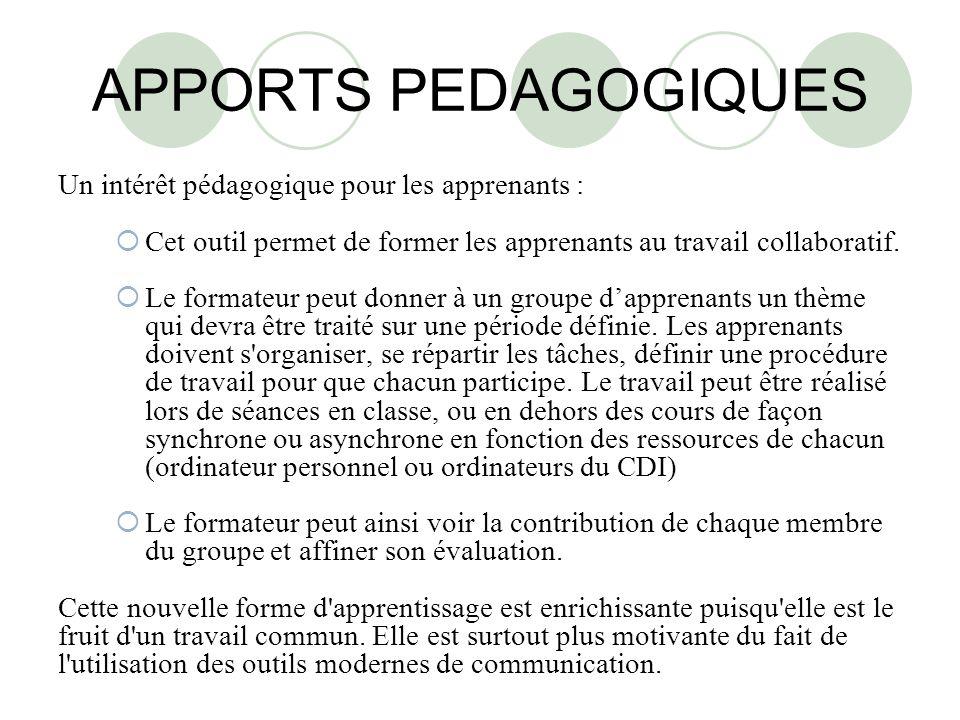 APPORTS PEDAGOGIQUES Un intérêt pédagogique pour les apprenants : Cet outil permet de former les apprenants au travail collaboratif.