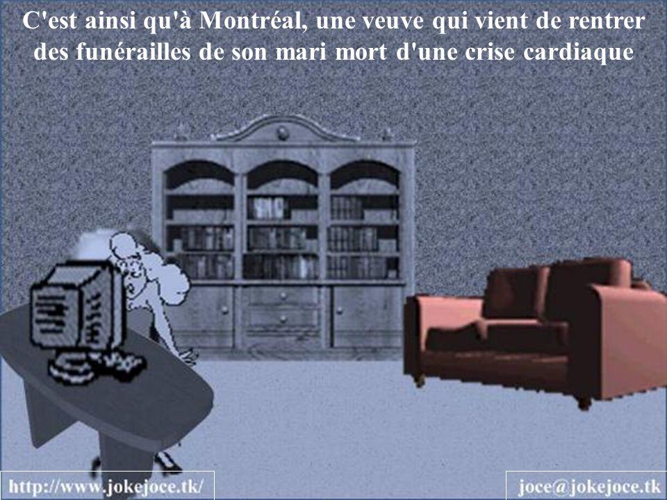 C est ainsi qu à Montréal, une veuve qui vient de rentrer des funérailles de son mari mort d une crise cardiaque