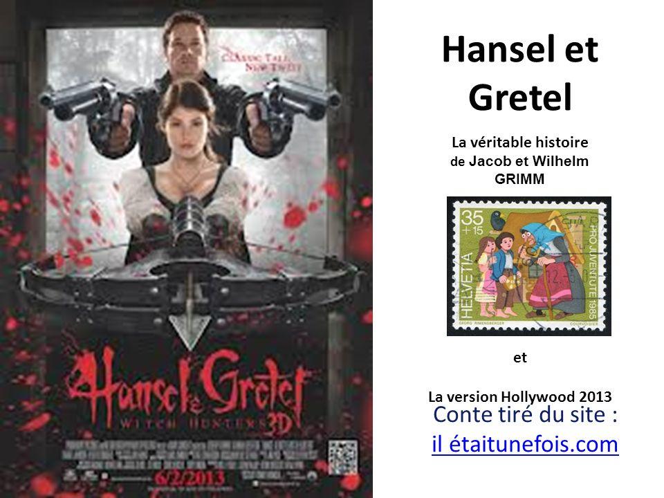 Hansel et Gretel Conte tiré du site : il étaitunefois.com La véritable histoire de Jacob et Wilhelm GRIMM et La version Hollywood 2013