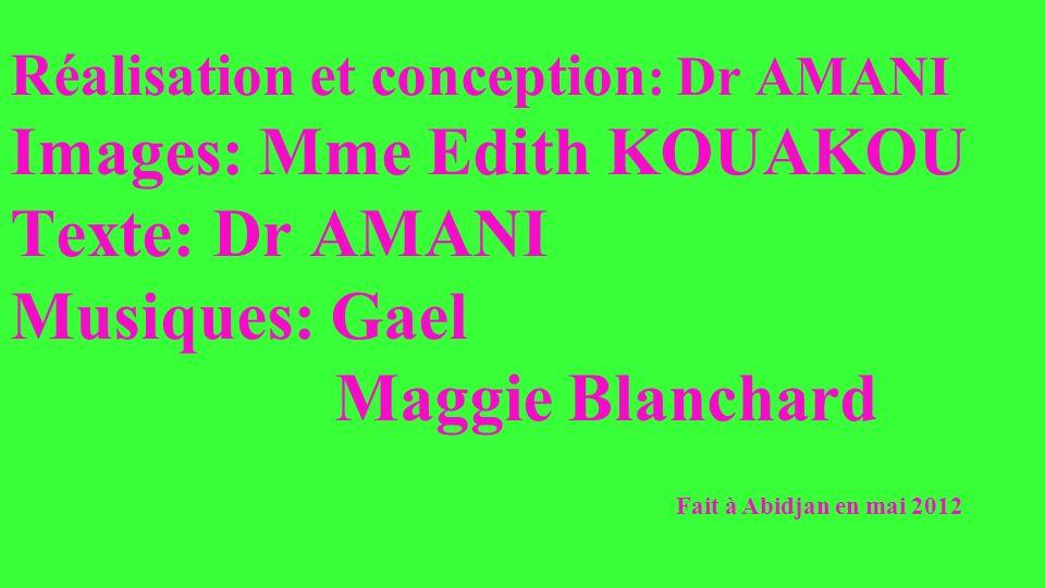 Réalisation et conception : Dr AMANI Images: Mme Edith KOUAKOU Texte: Dr AMANI Musiques: Gael Maggie Blanchard Fait à Abidjan en mai 2012