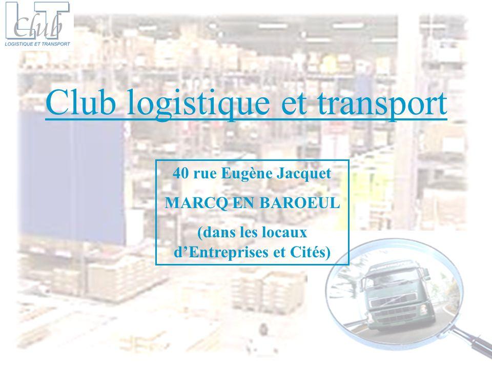 Club logistique et transport 40 rue Eugène Jacquet MARCQ EN BAROEUL (dans les locaux dEntreprises et Cités)