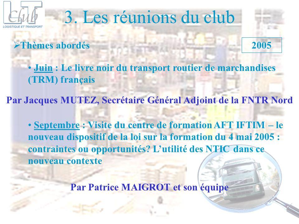 3. Les réunions du club Thèmes abordés 2005 Juin : Le livre noir du transport routier de marchandises (TRM) français Septembre : Visite du centre de f