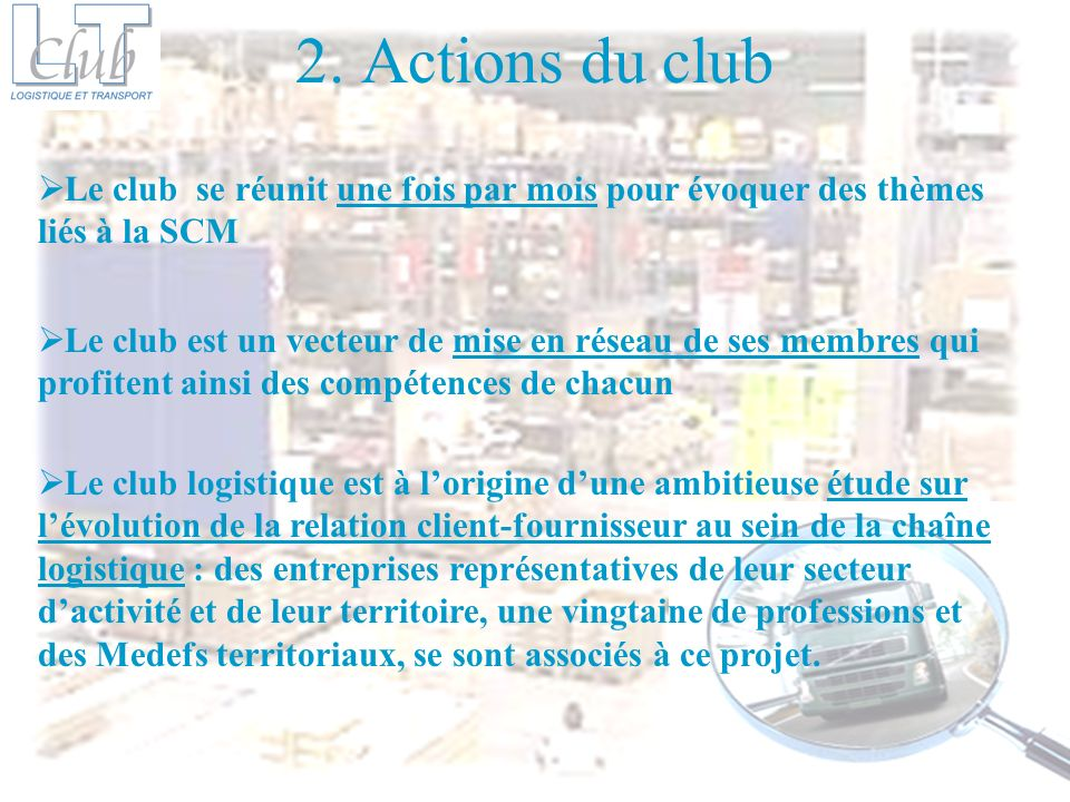 2. Actions du club Le club se réunit une fois par mois pour évoquer des thèmes liés à la SCM Le club est un vecteur de mise en réseau de ses membres q