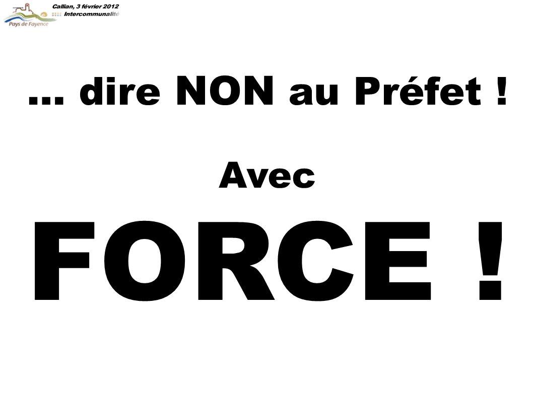 Avec FORCE ! … dire NON au Préfet !