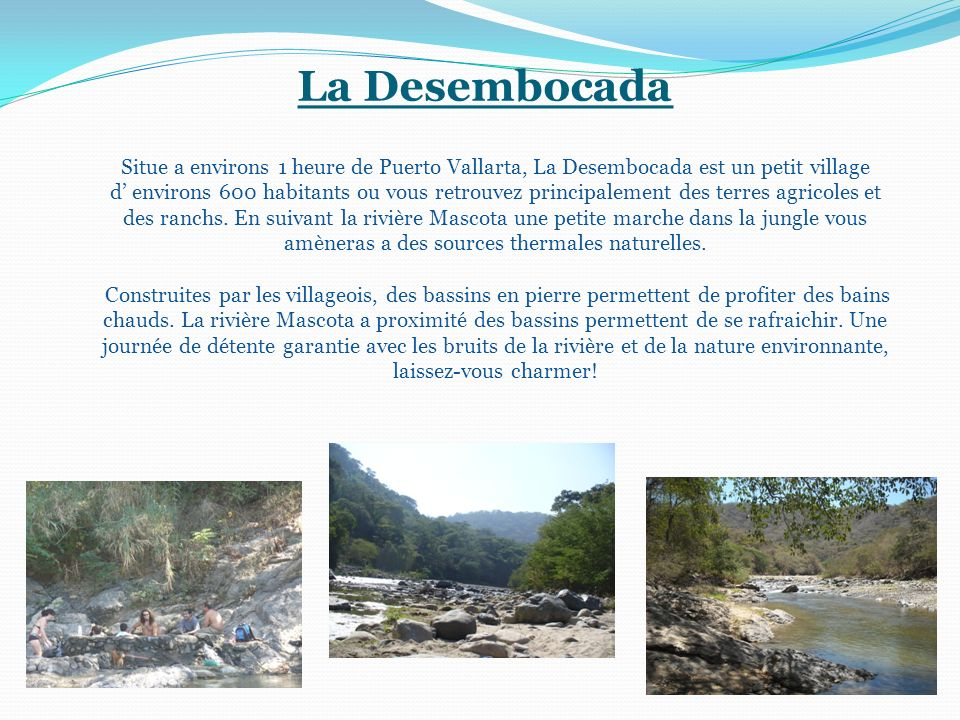 La Desembocada Situe a environs 1 heure de Puerto Vallarta, La Desembocada est un petit village d environs 600 habitants ou vous retrouvez principalement des terres agricoles et des ranchs.