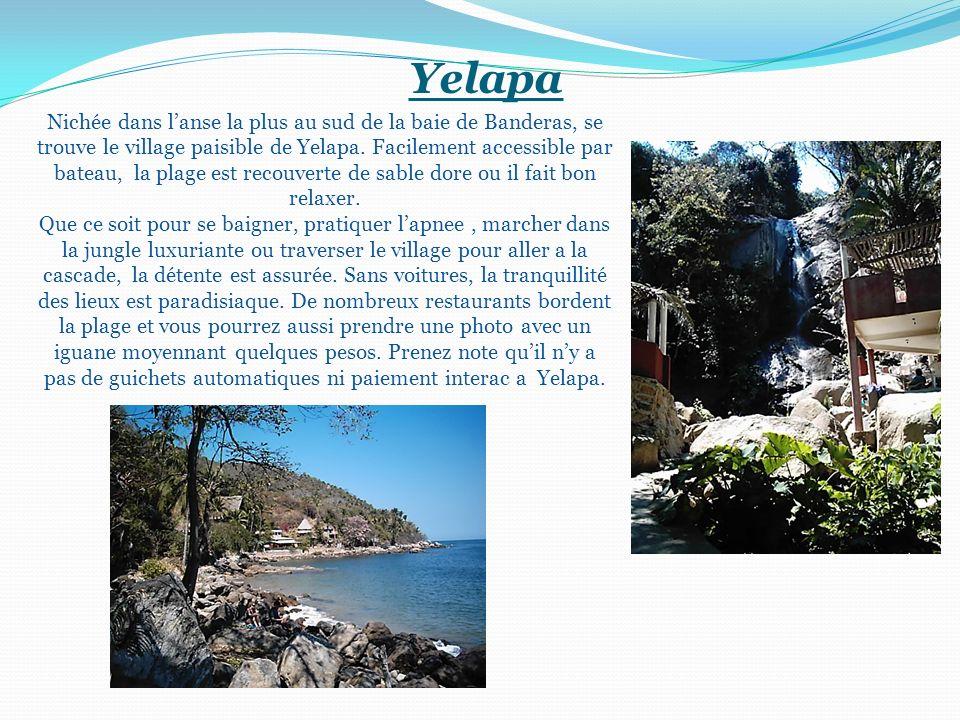 Yelapa Nichée dans lanse la plus au sud de la baie de Banderas, se trouve le village paisible de Yelapa. Facilement accessible par bateau, la plage es