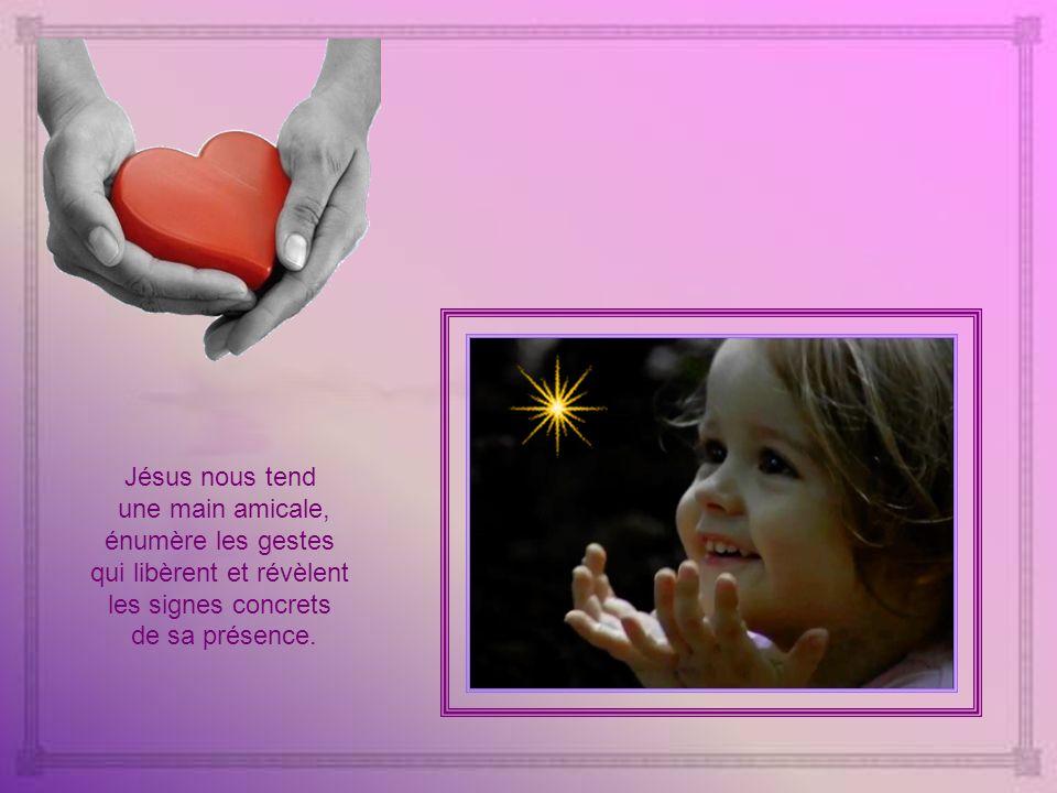 Jésus nous tend une main amicale, énumère les gestes qui libèrent et révèlent les signes concrets de sa présence.