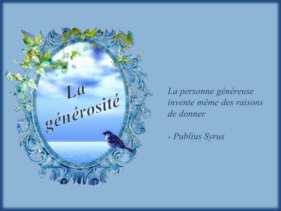 La personne généreuse invente même des raisons de donner. - Publius Syrus