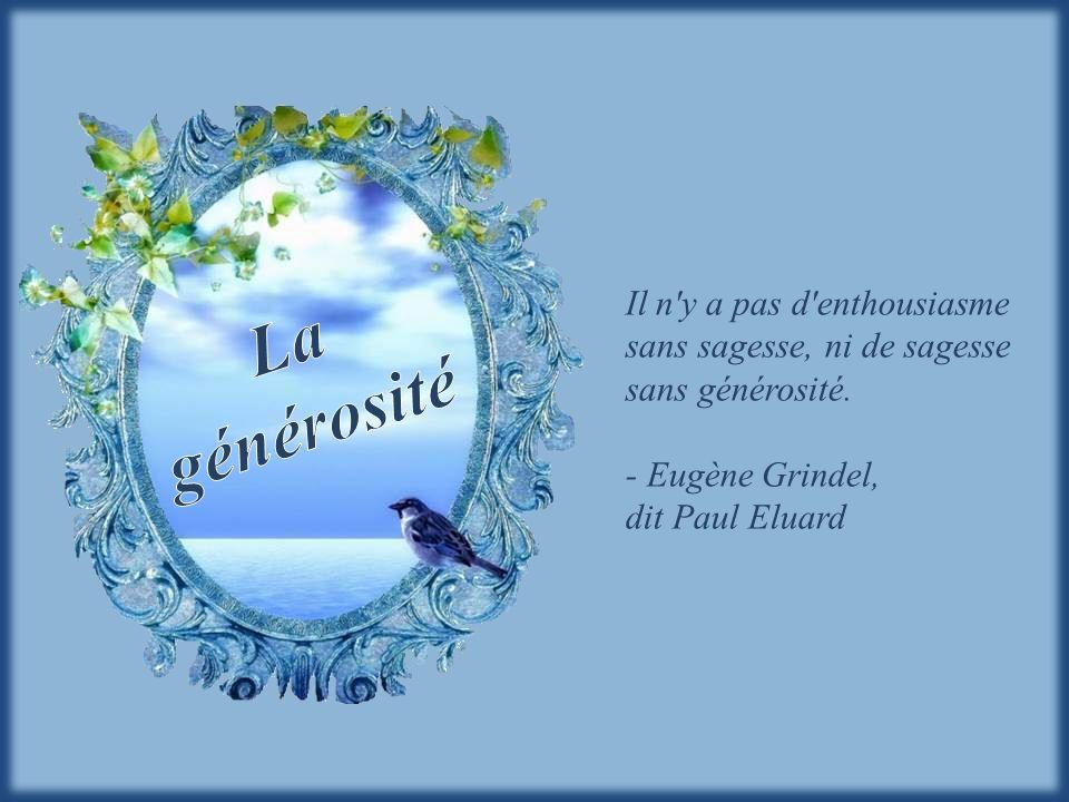 Il n y a pas d enthousiasme sans sagesse, ni de sagesse sans générosité.