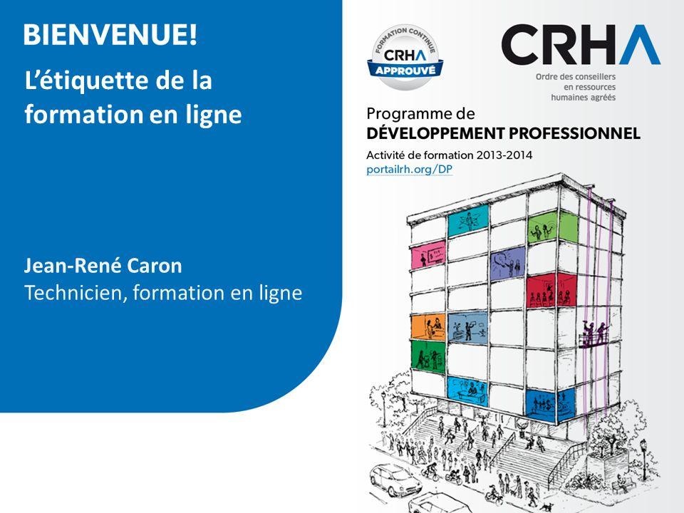Jean-René Caron Technicien, formation en ligne Létiquette de la formation en ligne