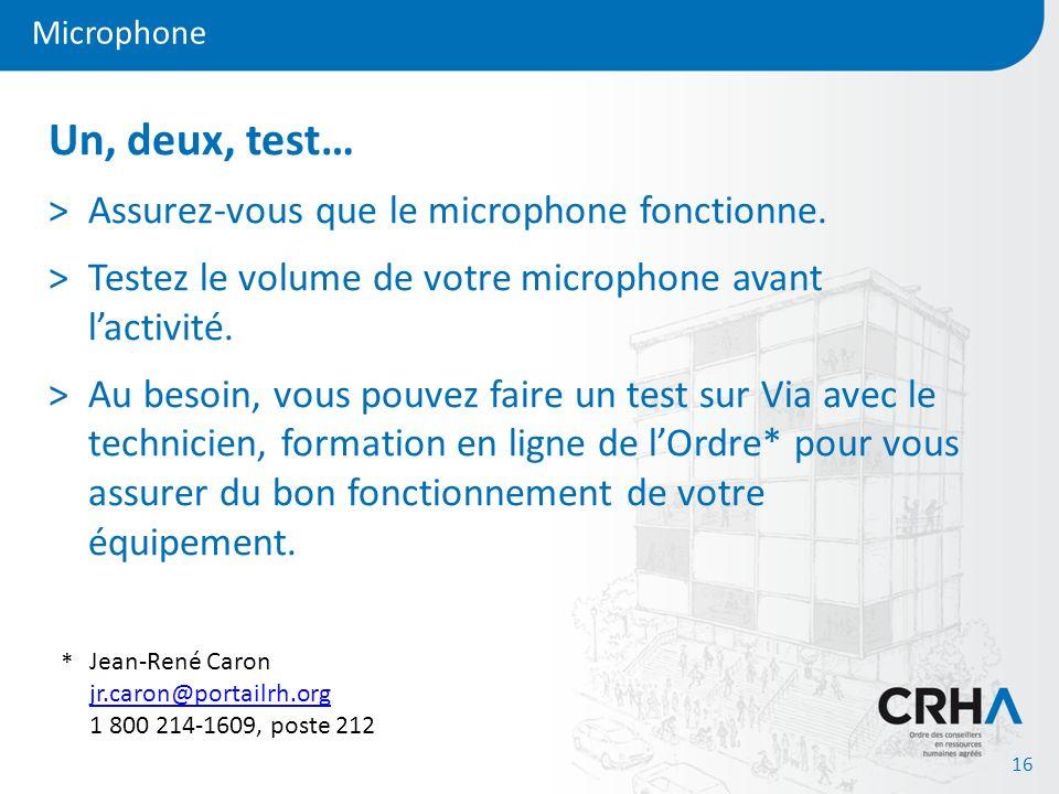 Microphone 16 Un, deux, test… >Assurez-vous que le microphone fonctionne. >Testez le volume de votre microphone avant lactivité. >Au besoin, vous pouv