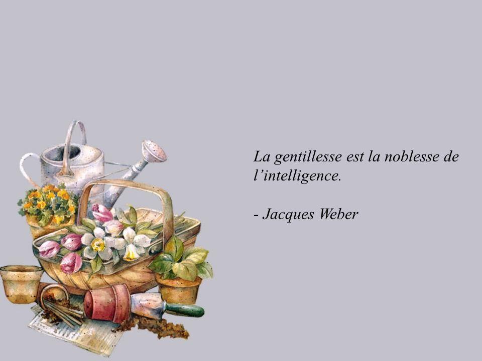 La gentillesse est la noblesse de lintelligence. - Jacques Weber