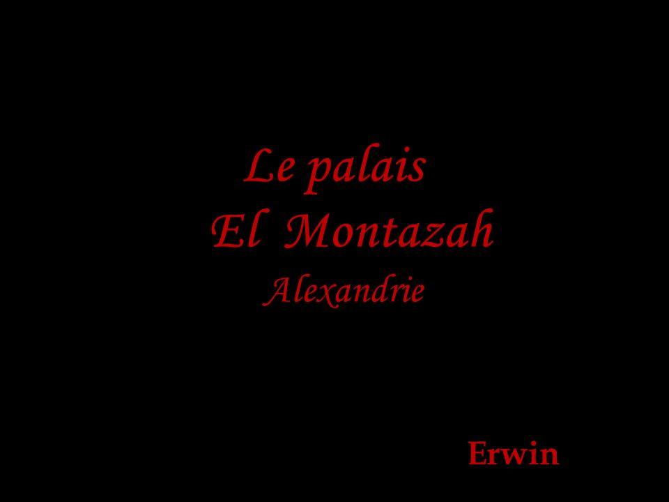 Le palais El Montazah d Alexandrie est l un des palais royaux d Egypte.