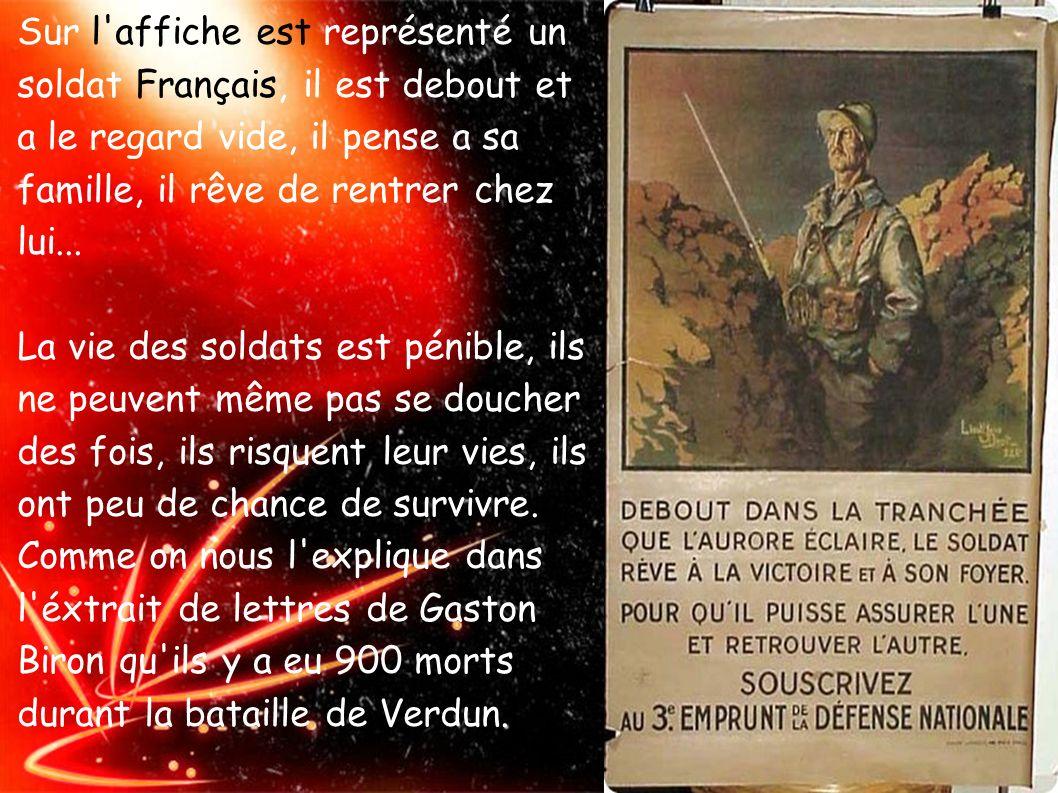 Sur l'affiche est représenté un soldat Français, il est debout et a le regard vide, il pense a sa famille, il rêve de rentrer chez lui.... La vie des