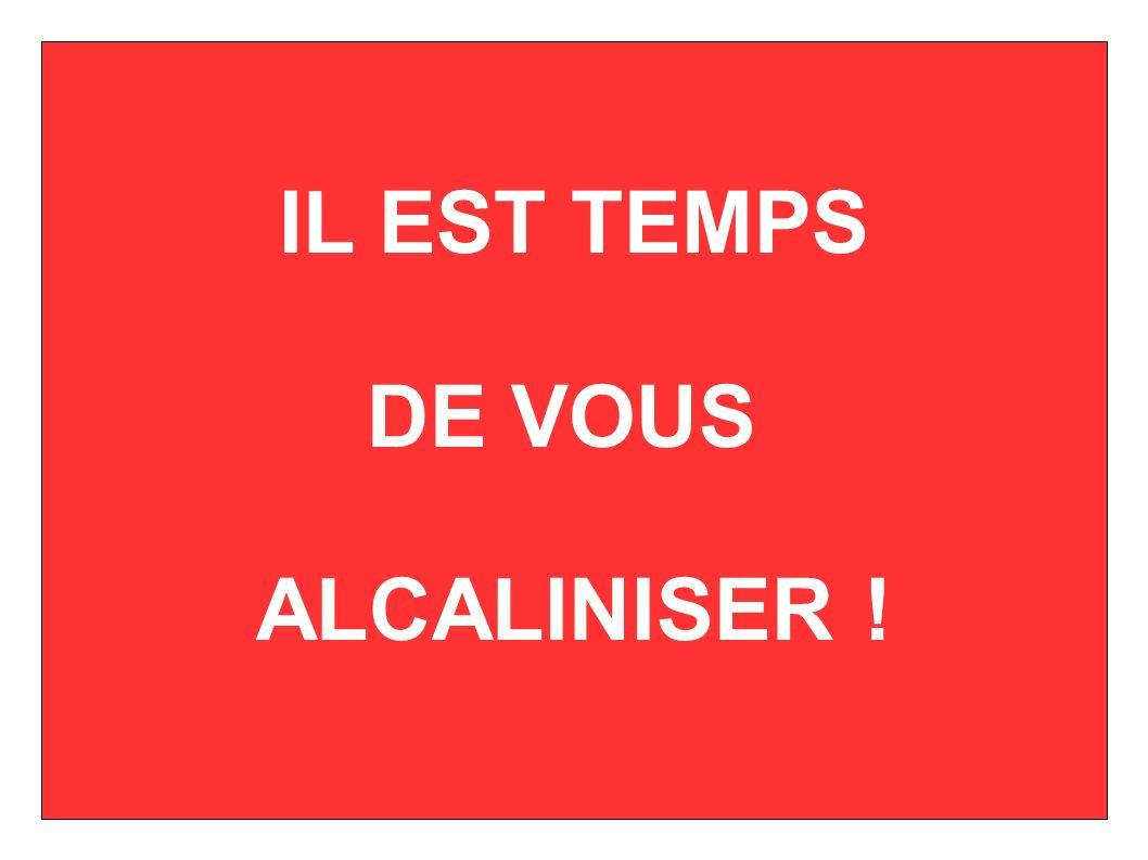 IL EST TEMPS DE VOUS ALCALINISER !