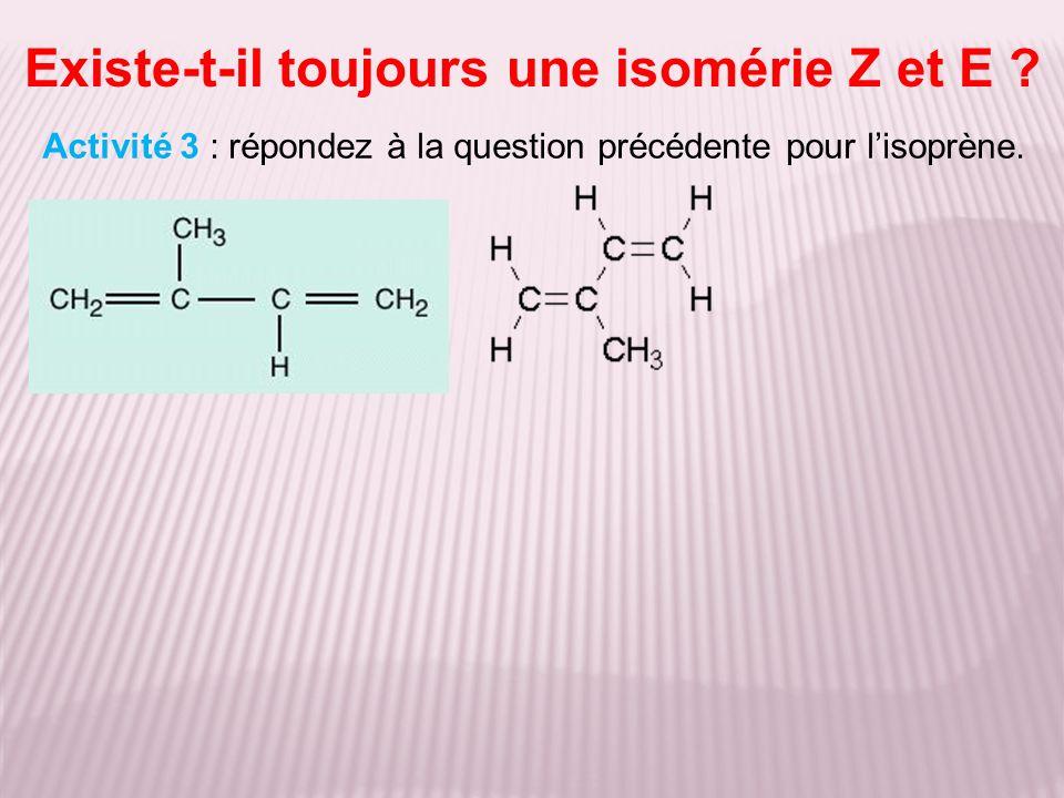 Existe-t-il toujours une isomérie Z et E ? Activité 3 : répondez à la question précédente pour lisoprène.