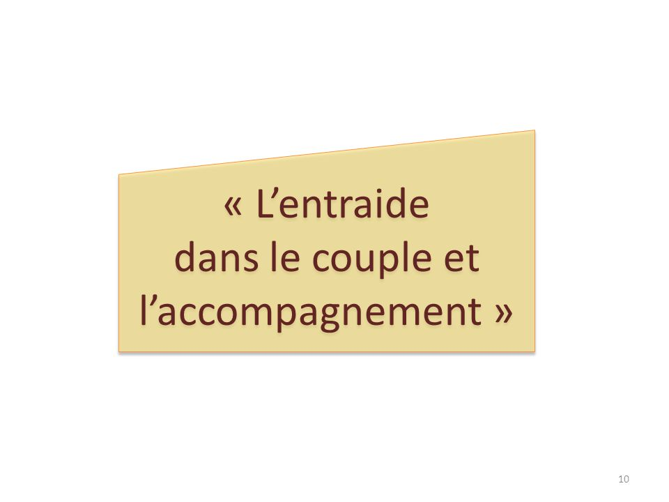 « Lentraide dans le couple et laccompagnement » « Lentraide dans le couple et laccompagnement » 10