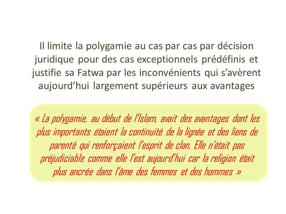 Il limite la polygamie au cas par cas par décision juridique pour des cas exceptionnels prédéfinis et justifie sa Fatwa par les inconvénients qui savè