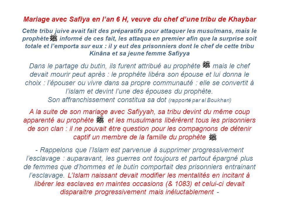 Mariage avec Safiya en lan 6 H, veuve du chef dune tribu de Khaybar Cette tribu juive avait fait des préparatifs pour attaquer les musulmans, mais le
