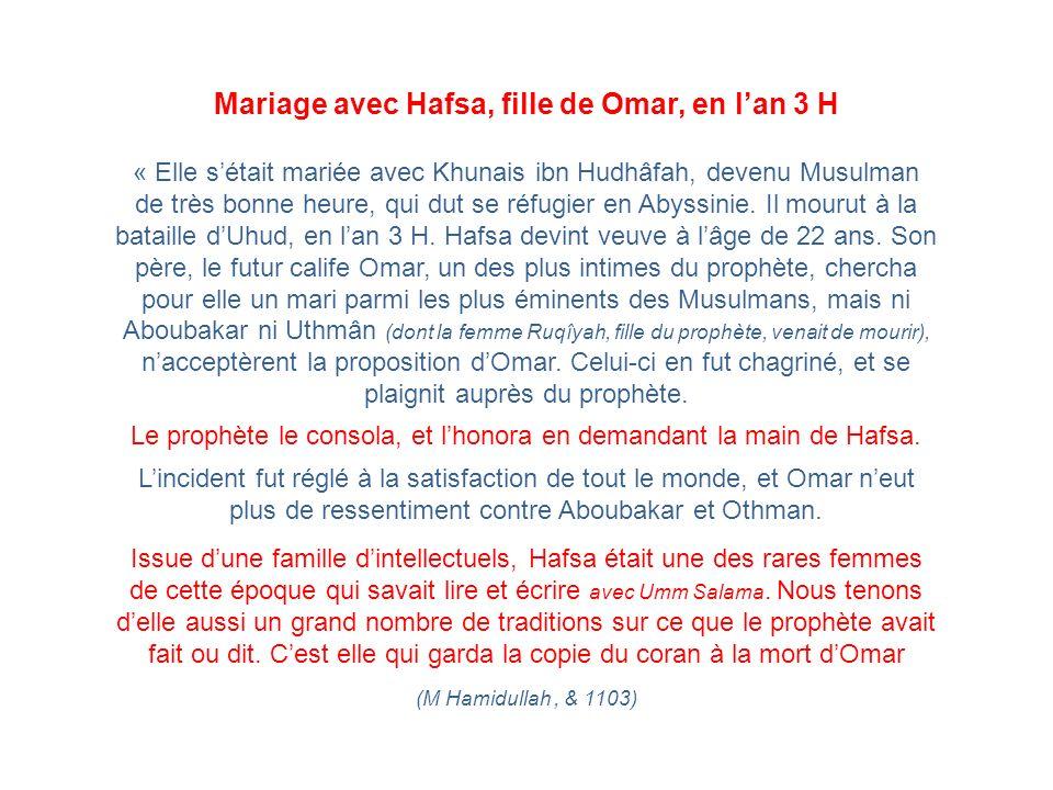 Mariage avec Hafsa, fille de Omar, en lan 3 H « Elle sétait mariée avec Khunais ibn Hudhâfah, devenu Musulman de très bonne heure, qui dut se réfugier
