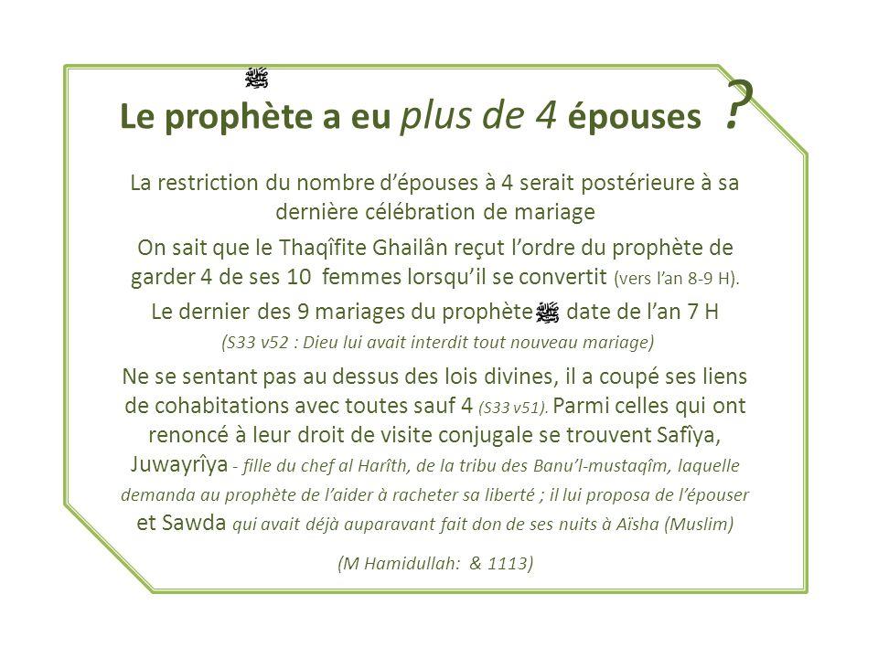 Le prophète a eu plus de 4 épouses ? La restriction du nombre dépouses à 4 serait postérieure à sa dernière célébration de mariage On sait que le Thaq