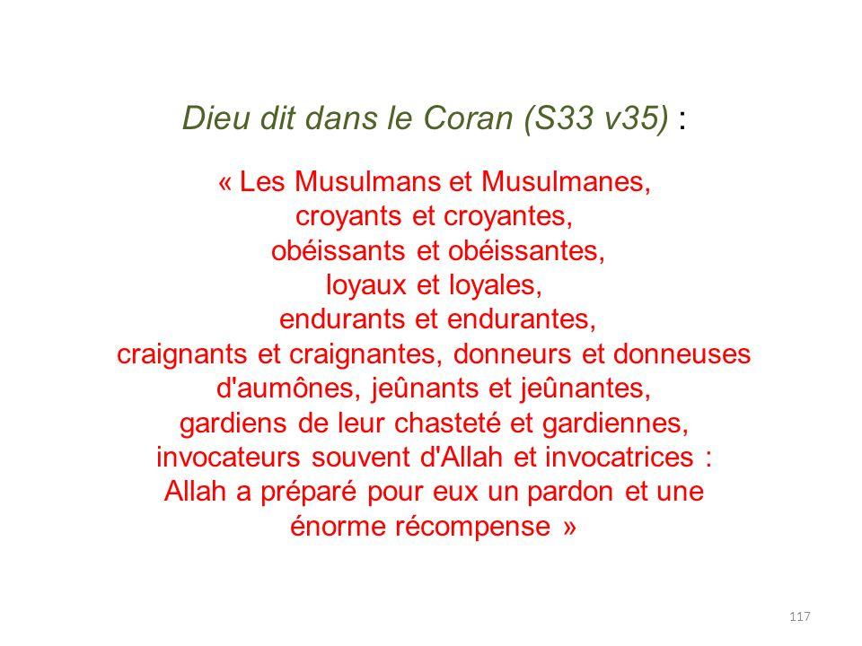 117 Dieu dit dans le Coran (S33 v35) : « Les Musulmans et Musulmanes, croyants et croyantes, obéissants et obéissantes, loyaux et loyales, endurants e