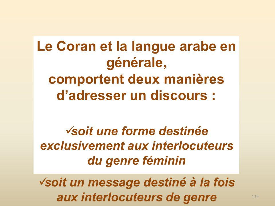 119 Le Coran et la langue arabe en générale, comportent deux manières dadresser un discours : soit une forme destinée exclusivement aux interlocuteurs