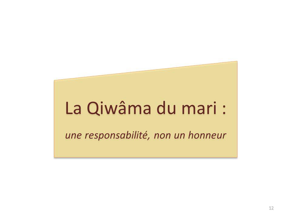 La Qiwâma du mari : une responsabilité, non un honneur La Qiwâma du mari : une responsabilité, non un honneur 12