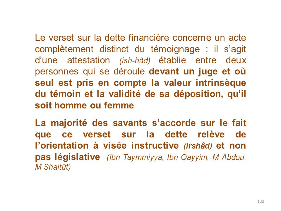 132 Le verset sur la dette financière concerne un acte complètement distinct du témoignage : il sagit dune attestation (ish-hâd) établie entre deux pe