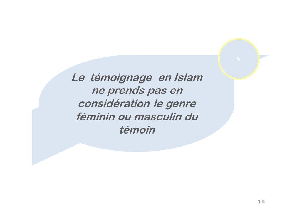 136 Le témoignage en Islam ne prends pas en considération le genre féminin ou masculin du témoin 5