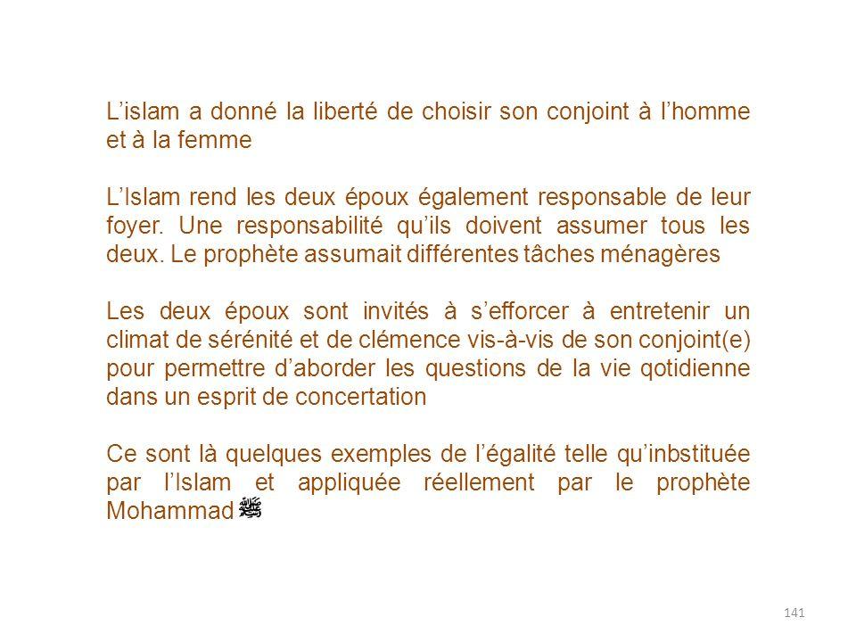 141 Lislam a donné la liberté de choisir son conjoint à lhomme et à la femme LIslam rend les deux époux également responsable de leur foyer. Une respo