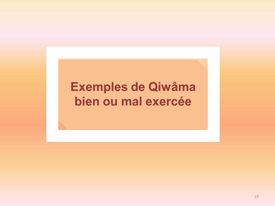 19 Exemples de Qiwâma bien ou mal exercée